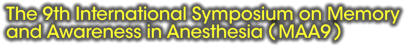 The 9th International Symposium on Memory and Awareness in Anesthesia (MAA9)